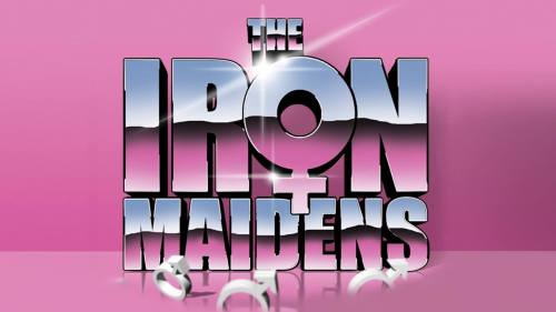 The Iron Maidens Are Coming!