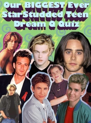 Our Biggest Ever Star-Studded Teen Dream Q Quiz Part 2